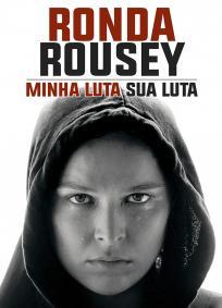 Ronda Rousey : Minha Luta, Sua Luta